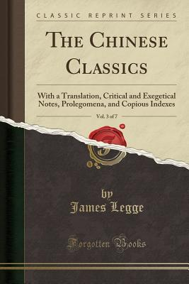 The Chinese Classics, Vol. 3 of 7: With a Translation, Critical and Exegetical Notes, Prolegomena, and Copious Indexes