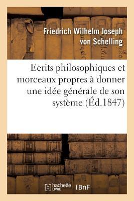 Ecrits Philosophiques Et Morceaux Propres a Donner Une Ida(c)E Ga(c)Na(c)Rale de Son Systa]me