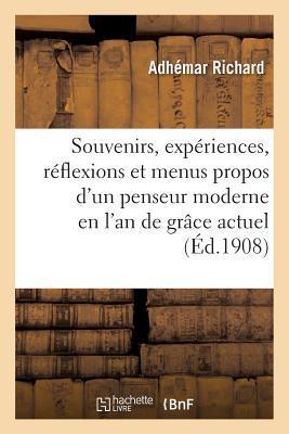 Souvenirs, Expa(c)Riences, Ra(c)Flexions Et Menus Propos D'Un Penseur Moderne En L'An de Gra[ce Actuel