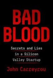Bad Blood: Secrets and Lies in a Silicon Valley Startup Pdf Book