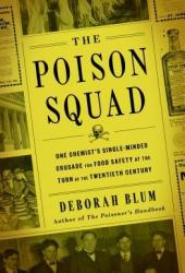 The Poison Squad: One Chemist's Single-Minded Crusade for Food Safety at the Turn of the Twentieth Century Book
