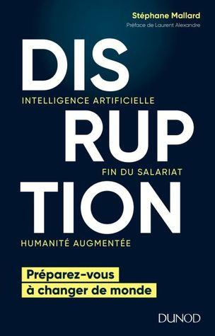 Disruption : Intelligence artificielle, fin du salariat, humanité augmentée