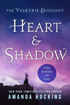 Heart & Shadow: The Valkyrie Duology: Between the Blade and the Heart, from the Earth to the Shadows