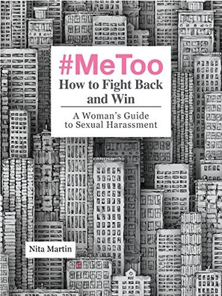#MeToo How to Fight Back and Win: A Woman's Guide to Sexual Harassment