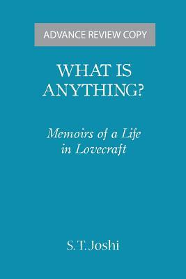 What Is Anything?: Memoirs of a Life in Lovecraft