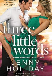 Three Little Words (Bridesmaids Behaving Badly #3) Book