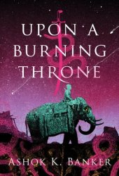 Upon a Burning Throne (Burnt Empire Saga, #1) Book