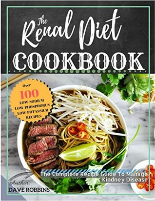 Renal Diet Cookbook: Improve Kidney Function With Low Sodium, Low Potassium Recipes, the Complete Recipe Guide To Manage Kidney Disease And Avoiding Dialysis