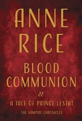 Blood Communion (The Vampire Chronicles, #13) Book