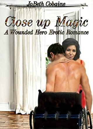Close up Magic: A Wounded Hero Erotic Romance
