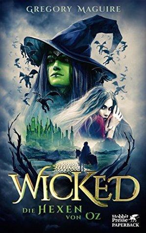 Wicked - Die Hexen von Oz: Die wahre Geschichte der Bösen Hexe des Westens