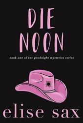Die Noon (Goodnight Mysteries, #1) Book