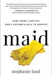 Maid: Hard Work, Low Pay, and a Mother's Will to Survive Book
