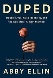 Duped: Double Lives, False Identities, and the Con Man I Almost Married Book