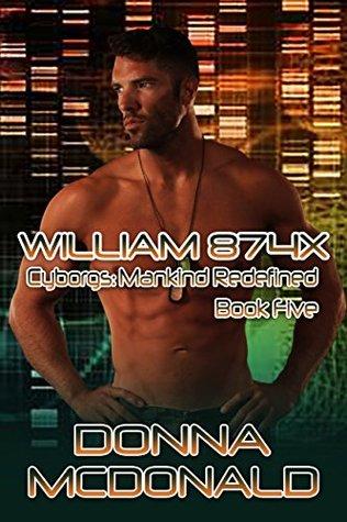 William 874X: A Cyborg Romance (Cyborgs Mankind Redefined Book 5)