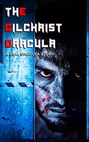 THE GILCHRIST DRACULA (A COLLECTION OF RIVETING HAUNTED HOUSE MYSTERIES): A Real Dracula Story
