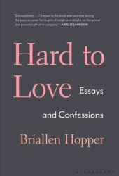 Hard to Love: Essays and Confessions Book