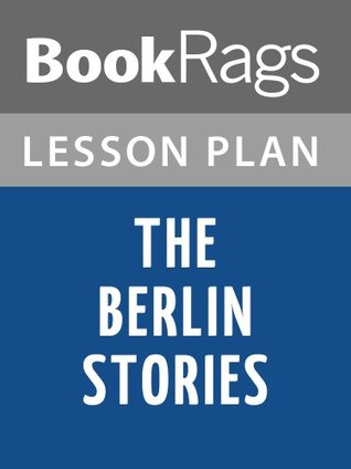 Lesson Plans The Berlin Stories: The Last of Mr. Norris, Goodbye to Berlin