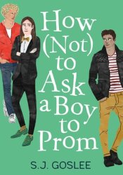 How Not to Ask a Boy to Prom Book by S.J. Goslee