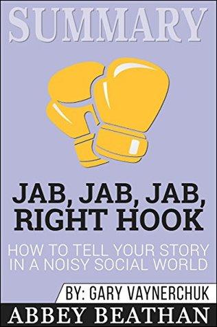 Summary: Jab, Jab, Jab, Right Hook: How to Tell Your Story in a Noisy Social World