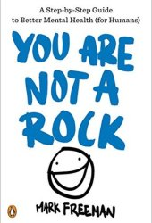 You Are Not a Rock: A Step-by-Step Guide to Better Mental Health Book