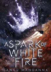 A Spark of White Fire (The Celestial Trilogy, #1) Book by Sangu Mandanna