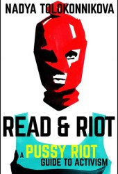 Read & Riot: A Pussy Riot Guide to Activism Book