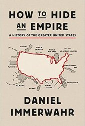 How to Hide an Empire: A History of the Greater United States Book