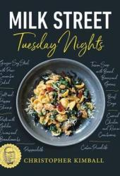 Milk Street: Tuesday Nights: More than 200 Simple Weeknight Suppers that Deliver Bold Flavor, Fast Book