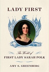 Lady First: The World of First Lady Sarah Polk Book