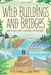 Wild Buildings and Bridges: Architecture Inspired by Nature Book