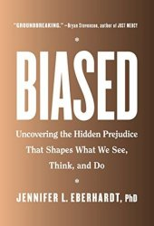 Biased: Uncovering the Hidden Prejudice That Shapes What We See, Think, and Do Book