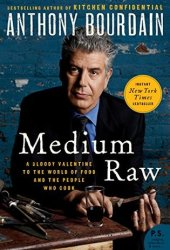 Medium Raw: A Bloody Valentine to the World of Food and the People Who Cook Book