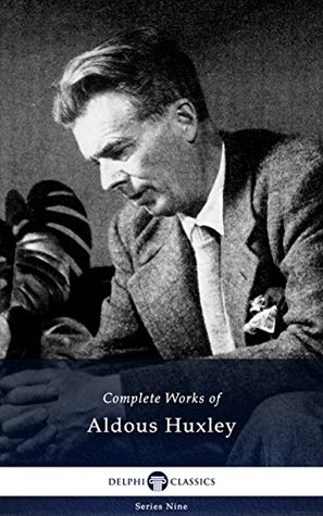 Delphi Complete Works of Aldous Huxley (Illustrated) (Delphi Series Nine Book 13)