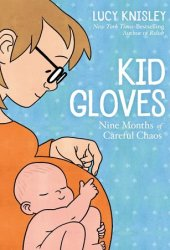 Kid Gloves: Nine Months of Careful Chaos Book