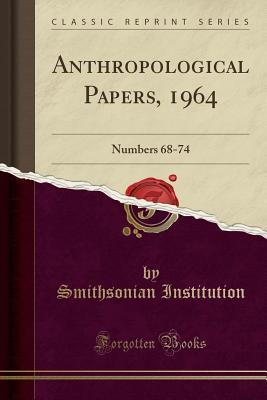 Anthropological Papers, 1964: Numbers 68-74