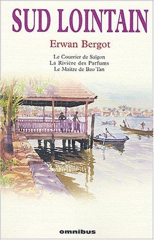 Sud lointain : Le Courrier de Saïgon. La Rivière des Parfums. Le Maître de Bao Tan