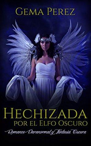 Hechizada por el Elfo Oscuro: Romance Paranormal y Fantasía Oscura (Novela de Romance, Erótica y Fantasía)