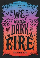 We Set the Dark on Fire (We Set the Dark on Fire, #1) Book