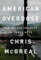 American Overdose: The Opioid Tragedy in Three Acts Book
