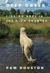 Deep Creek: Finding Hope in the High Country Book