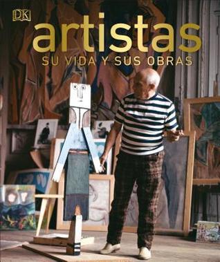 Artistas: Su Vida Y Sus Obras