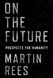 On the Future: Prospects for Humanity Book