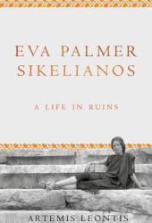 Eva Palmer Sikelianos: A Life in Ruins Book