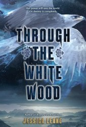 Through the White Wood Book by Jessica Leake