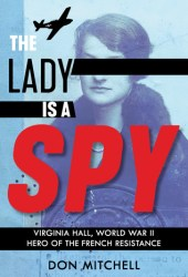The Lady Is a Spy: Virginia Hall, World War II Hero of the French Resistance Book