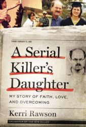 A Serial Killer's Daughter: My Story of Faith, Love, and Overcoming Book