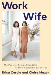 Work Wife: The Power of Female Friendship to Drive Successful Businesses Book