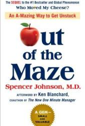 Out of the Maze: An A-Mazing Way to Get Unstuck Book