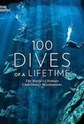 100 Dives of a Lifetime: The World's Ultimate Underwater Destinations Book